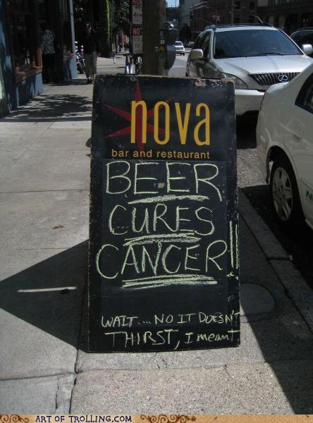 beer,cancer,cure,IRL,sign,thirst