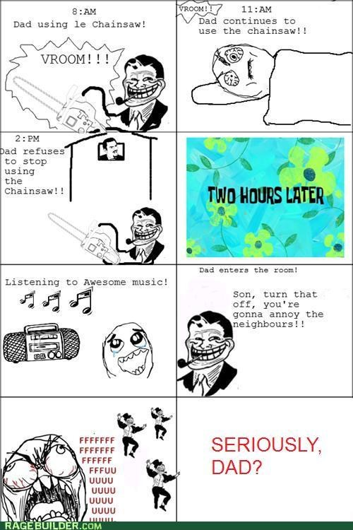 annoying,chainsaw,loud,Music,Rage Comics,troll dad,wtf