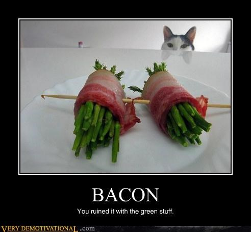 BACON You ruined it with the green stuff.