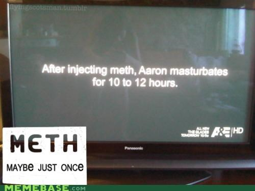 12 hours,aaron,mbation,meth,Not Even Once,what