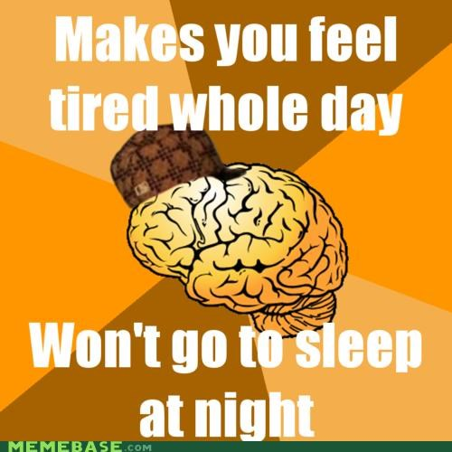 day,night,scumbag brain,sleep,tired