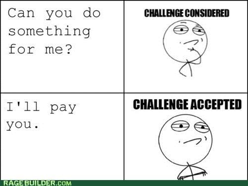 Challenge Accepted considered favor pay Rage Comics