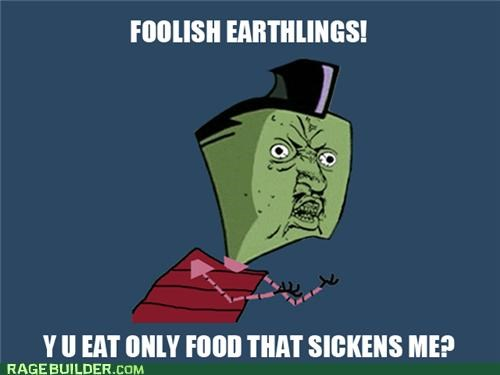 Aliens,bacon,earth,food,gross,Invader Zim,Y U No Guy