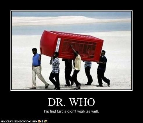 DR. WHO his first tardis didn't work as well.