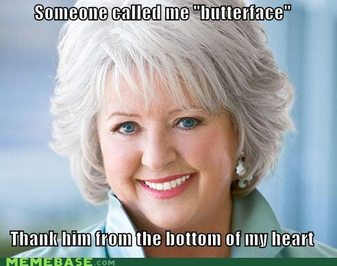aw,butter,butterface,heart,paula-deen-yall,thanks,ugly
