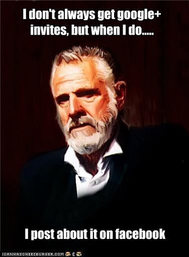 I don't always get google+ invites, but when I do..... I post about it on facebook