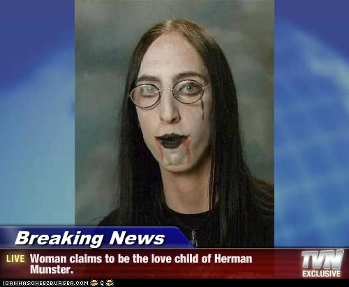 Breaking News Woman Claims To Be The Love Child Of Herman Munster