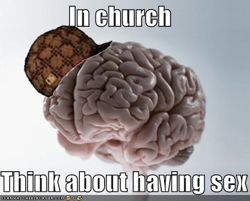 brain,church,holy,scumbag brain,sex,union