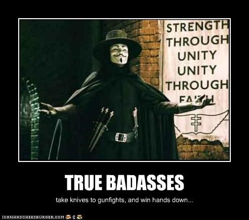 TRUE BADASSES take knives to gunfights, and win hands down...