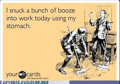 booze,drunk,sneaky,stomach,work