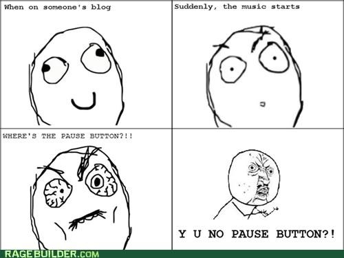 auto play,autoplay,blog,Music,pause button,Rage Comics,Y U NO