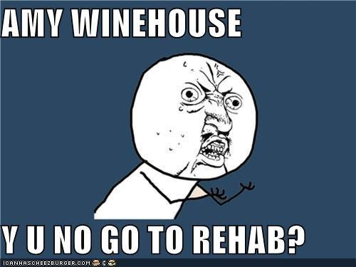 amy winehouse,best of week,celeb,Death,rehab,Y U No Guy