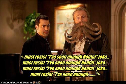 "< must resist ""I've seen enough Hentai"" joke... must resist ""I've seen enough Hentai"" joke... must resist ""I've seen enough Hentai"" joke... must resist ""I've seen enough-......."">"