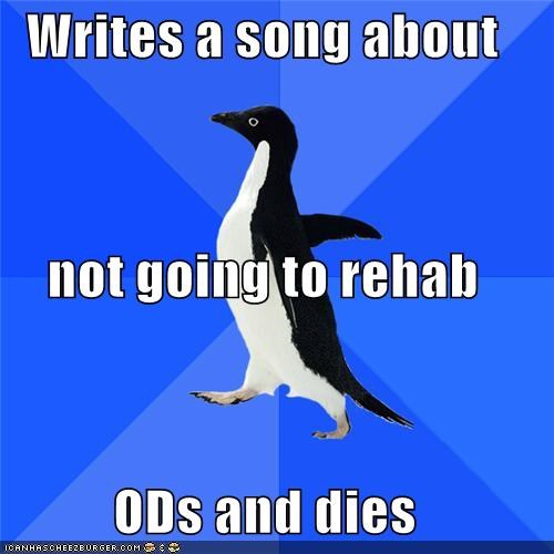 Writes a song about not going to rehab ODs and dies