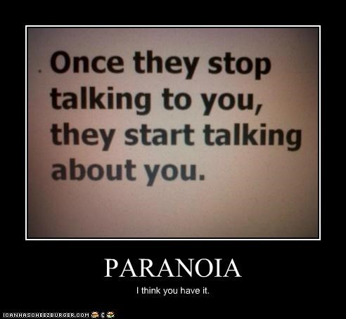 PARANOIA I think you have it.