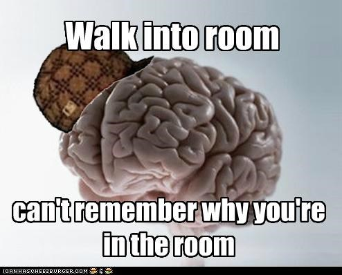forget,room,scumbag brain,walk