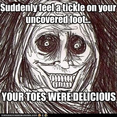 Suddenly feel a tickle on your uncovered foot... YOUR TOES WERE DELICIOUS