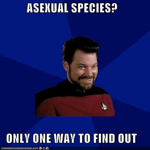 asexual,Memes,one way,raunchy,Riker,species,Star Trek