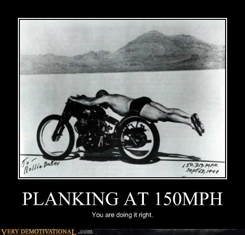 PLANKING AT 150MPH You are doing it right.