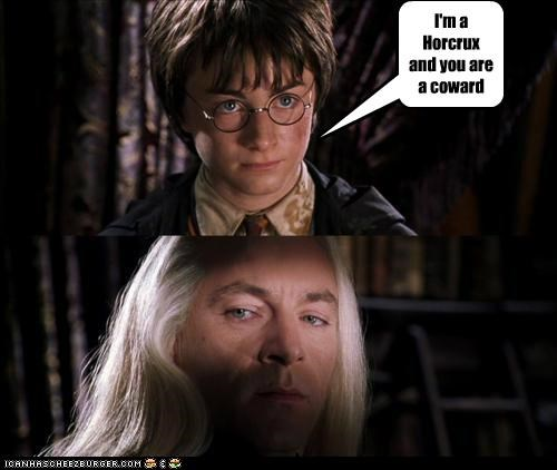 I'm a Horcrux and you are a coward