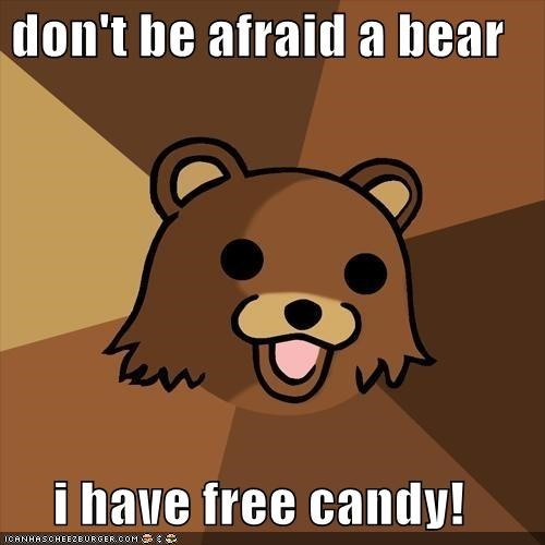 don't be afraid a bear  i have free candy!
