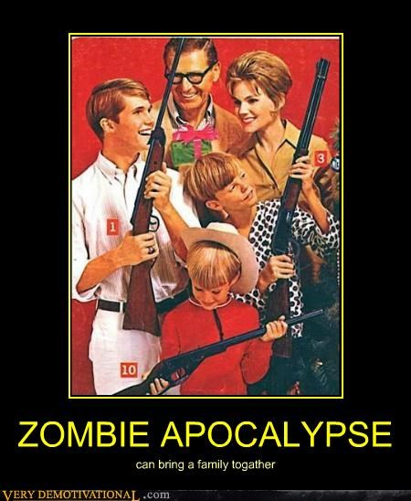 ZOMBIE APOCALYPSE can bring a family togather