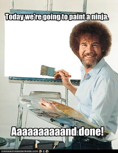 art,bob ross,done,invisible,Memes,ninja,paint