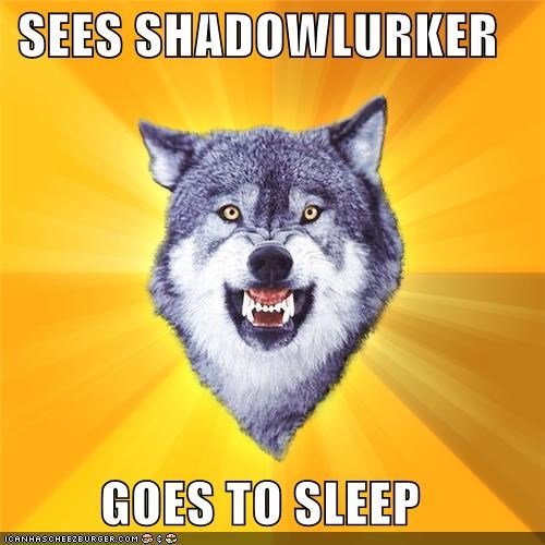 SEES SHADOWLURKER GOES TO SLEEP