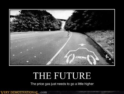 THE FUTURE The price gas just needs to go a little higher