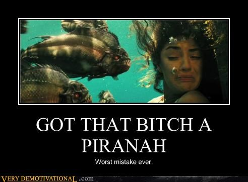 GOT THAT B*TCH A PIRANAH