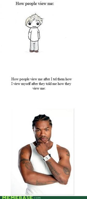 How People View Me,Inception,xhibit,yo dawg
