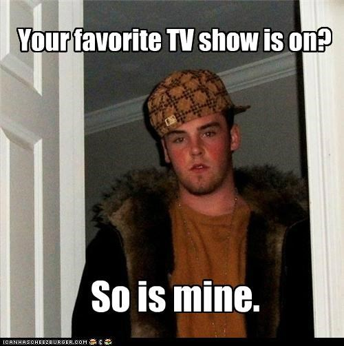 channel,favorite,same,Scumbag Steve,television,watching