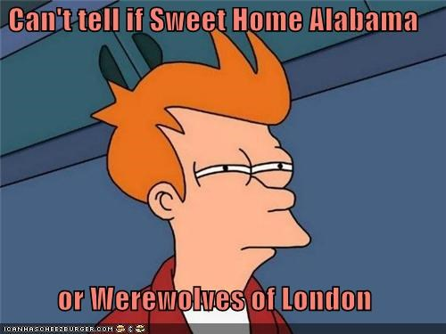 fry,howl,Music,sweet home alabama,the same,werewolves of london