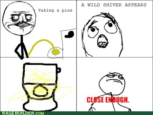 Close Enough,me gusta,mess,pee,pee shivers,peetimes,Rage Comics,shiver