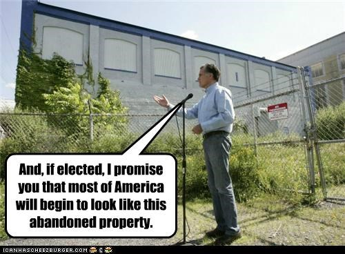 And, if elected, I promise you that most of America will begin to look like this abandoned property.