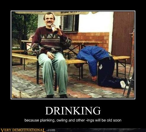 DRINKING because planking, owling and other -ings will be old soon