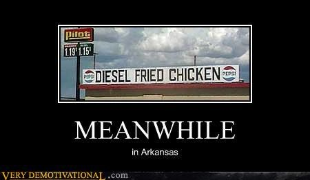 arkansas,diesel,fried chicken,hilarious,Meanwhile