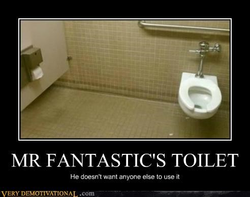 MR FANTASTIC'S TOILET He doesn't want anyone else to use it