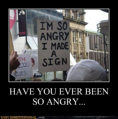 hilarious Protest sign so angry - 5025291264