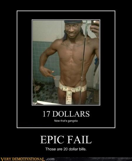 EPIC FAIL Those are 20 dollar bills.
