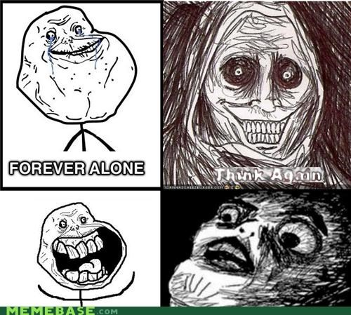forever alone,raisins,shadowlurker,think again,what