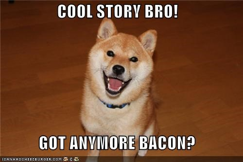 bacon,best of the week,cool story bro,happy dog,shiba inu,smiling