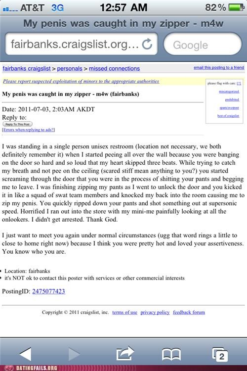 "Very funny post on Craigslist 'Missed Connection"" of what sounds like a unisex bathroom in which the woman was banging on the door and the guy's penis was stuck in his zipper."
