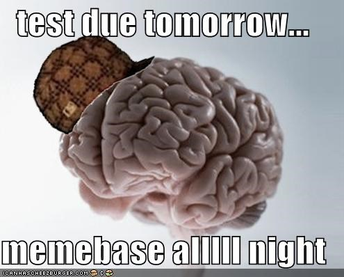 memebase,school,scumbag brain,summer,test,tomorrow