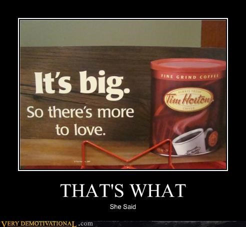 coffee hilarious its-big thats what she said - 5034659328