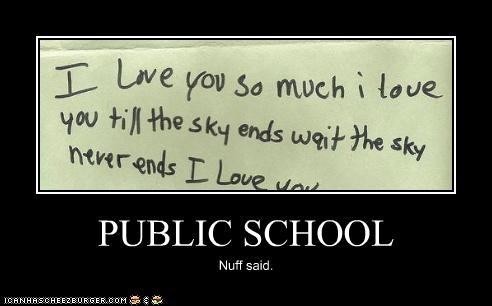 PUBLIC SCHOOL Nuff said.
