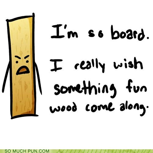 board bored boring do want double meaning fun Hall of Fame homophone homophones literalism something wishing wood would
