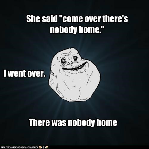 forever alone,home,jokes,nobody,sex,steven wright