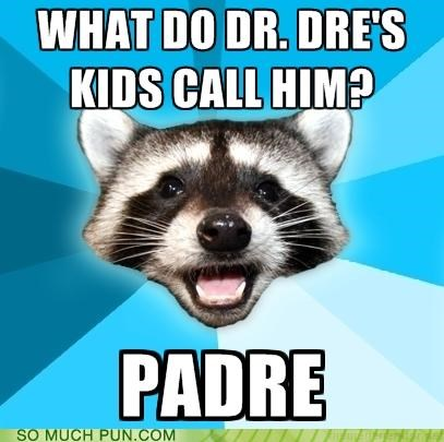 dr dre,Lame Pun Coon,meme,padre,spanish