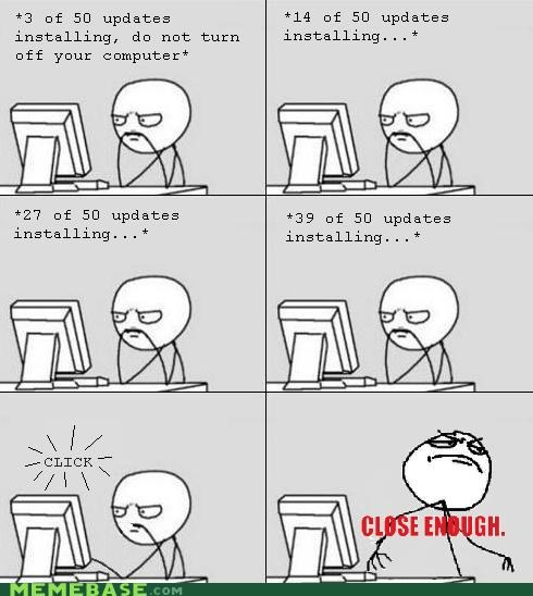 Close Enough,Rage Comics,soon computer,updates,windows